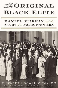 The original Black elite : Daniel Murray and the story of a forgotten era / Elizabeth Dowling Taylor.