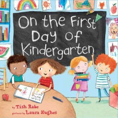 On the first day of kindergarten /  Tish Rabe ; illustrated by Laura Hughes. - Tish Rabe ; illustrated by Laura Hughes.