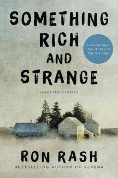 Something rich and strange : selected stories / Ron Rash.