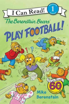 The Berenstain Bears play football! /  Mike Berenstain. - Mike Berenstain.