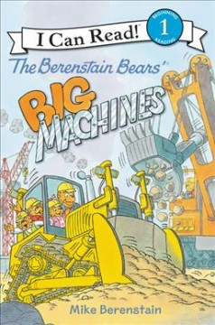 The Berenstain Bears' big machines /  Mike Berenstain ; based on the characters created by Stan and Jan Berenstain. - Mike Berenstain ; based on the characters created by Stan and Jan Berenstain.