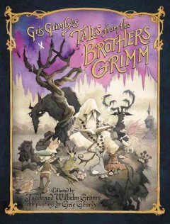 Gris Grimly's tales from the brothers Grimm : being a selection from the Household Stories collected by Jacob and Wilhelm Grimm / translated from the German by Margaret Hunt and done into pictures by Gris Grimly. - translated from the German by Margaret Hunt and done into pictures by Gris Grimly.