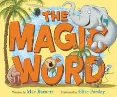 The magic word /  written by Mac Barnett ; illustrated by Elise Parsley.