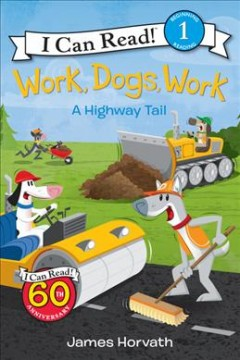 Work, dogs, work : a highway tail / James Horvath.
