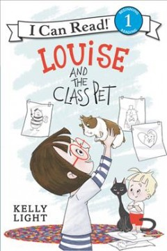 Louise and the class pet /  story by Laura Driscoll ; pictures by Kelly Light. - story by Laura Driscoll ; pictures by Kelly Light.
