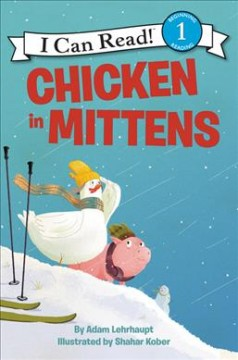 Chicken in mittens /  by Adam Lehrhaupt ; illustrated by Shahar Kober. - by Adam Lehrhaupt ; illustrated by Shahar Kober.