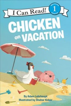 Chicken on vacation /  by Adam Lehrhaupt ; pictures by Shahar Kober. - by Adam Lehrhaupt ; pictures by Shahar Kober.