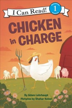 Chicken in charge /  by Adam Lehrhaupt ; pictures by Shahar Kober. - by Adam Lehrhaupt ; pictures by Shahar Kober.