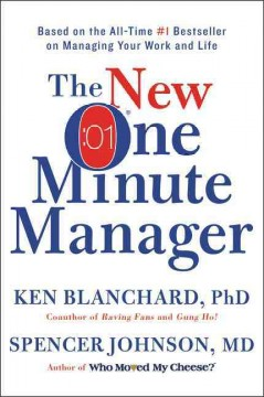 The new one minute manager /  Ken Blanchard, PhD ; Spencer Johnson, MD.