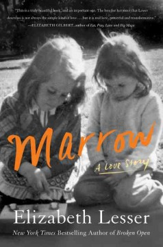 Marrow : a love story / Elizabeth Lesser.