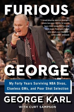 Furious George : my forty years surviving NBA divas, clueless GMs, and poor shot selection / George Karl with Curt Sampson.