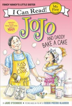 Fancy Nancy's little sister : JoJo and Daddy bake a cake / by Jane O'Connor ; cover illustration by Robin Preiss Glasser ; interior illustrations by Rick Whipple. - by Jane O'Connor ; cover illustration by Robin Preiss Glasser ; interior illustrations by Rick Whipple.