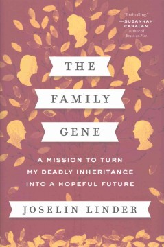 The family gene : a mission to turn my deadly inheritance into a hopeful future / Joselin Linder.