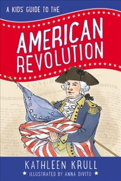 A kids' guide to the American Revolution /  Kathleen Krull ; illustrated by Anna DiVito. - Kathleen Krull ; illustrated by Anna DiVito.