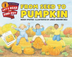 From seed to pumpkin /  by Wendy Pfeffer ; illustrated by James Graham Hale. - by Wendy Pfeffer ; illustrated by James Graham Hale.