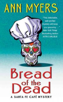Bread of the dead : a Santa Fe café mystery / Ann Myers.
