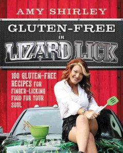Gluten-free in lizard lick : 100 gluten-free recipes for finger-licking food for your soul / Amy Shirley.
