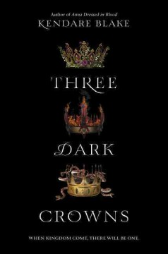 Three dark crowns /  Kendare Blake. - Kendare Blake.