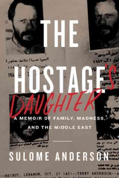 The hostage's daughter : a story of family, madness, and the Middle East / Sulome Anderson.
