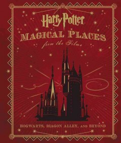 Harry Potter magical places from the films : Hogwarts, Diagon Alley and beyond / by Jody Revenson.