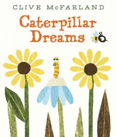 Caterpillar dreams /  written and illustrated by Clive McFarland. - written and illustrated by Clive McFarland.
