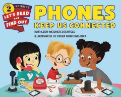 Phones keep us connected /  by Kathleen Weidner Zoehfeld ; illustrated by Kasia Nowowiejska. - by Kathleen Weidner Zoehfeld ; illustrated by Kasia Nowowiejska.