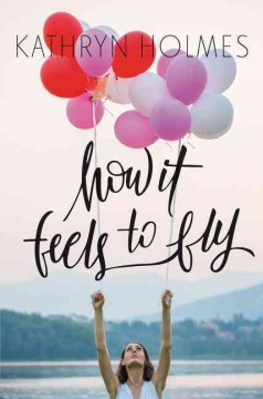 How it feels to fly /  Kathryn Holmes.