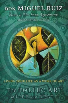 The Toltec art of life and death : a story of discovery / Don Miguel Ruiz and Barbara Emrys.