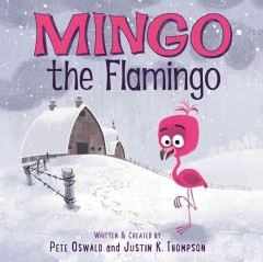 Mingo the flamingo /  written & created by Pete Oswald and Justin K. Thompson. - written & created by Pete Oswald and Justin K. Thompson.