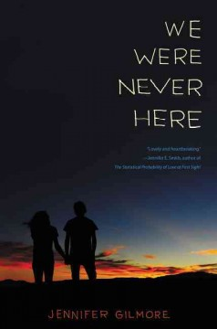 We were never here /  Jennifer Gilmore.