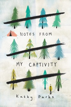 Notes from my captivity /  Kathy Parks. - Kathy Parks.