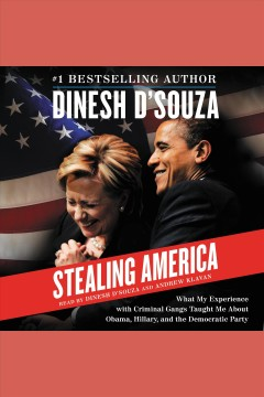 Stealing America : what my experience with criminal gangs taught me about Obama, Hillary, and the Democratic Party / Dinesh D'Souza.