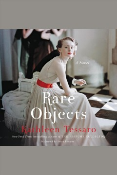 Rare objects : a novel / by Kathleen Tessaro.