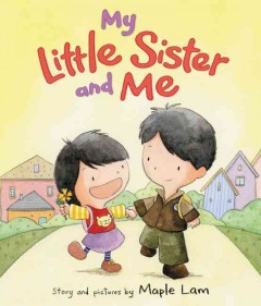 My little sister and me /  story and pictures by Maple Lam. - story and pictures by Maple Lam.