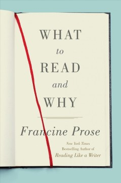 What to read and why /  Francine Prose.