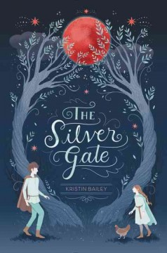 The Silver Gate /  Kristin Bailey. - Kristin Bailey.