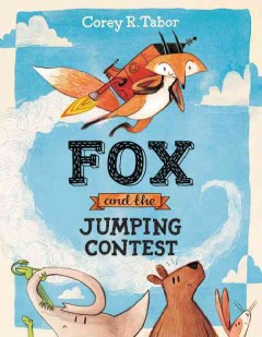 Fox and the jumping contest /  Corey R. Tabor. - Corey R. Tabor.