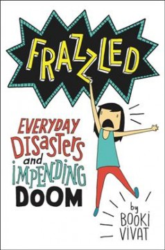 Frazzled : everyday disasters and impending doom / Booki Vivat. - Booki Vivat.
