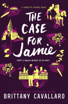 The case for Jamie : a Charlotte Holmes novel / Brittany Cavallaro. - Brittany Cavallaro.
