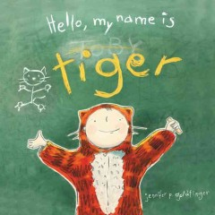 Hello, my name is Tiger /  by Jennifer P. Goldfinger.