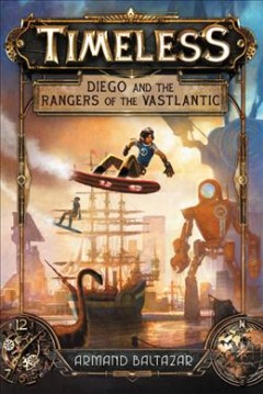 Diego and the Rangers of the Vastlantic /  Armand Baltazar.