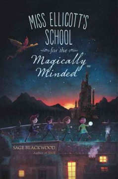 Miss Ellicott's school for the magically minded /  Sage Blackwood. - Sage Blackwood.