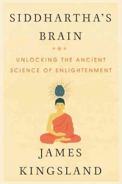 Siddhartha's brain : unlocking the ancient science of enlightenment / James Kingsland.