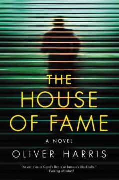 The house of fame : a novel / Oliver Harris.