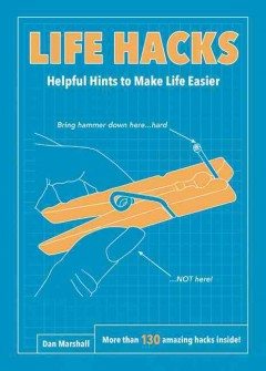 Life hacks : helpful hints to make life easier / Dan Marshall. - Dan Marshall.