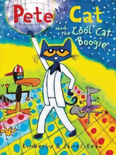Pete the cat and the cool cat boogie /  Kimberly and James Dean. - Kimberly and James Dean.
