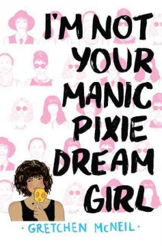 I'm not your manic pixie dream girl /  Gretchen McNeil.