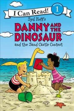 Syd Hoff's Danny and the dinosaur and the sand castle contest /  written by Bruce Hale ; illustrated in the style of Syd Hoff by Charles Grosvenor. - written by Bruce Hale ; illustrated in the style of Syd Hoff by Charles Grosvenor.