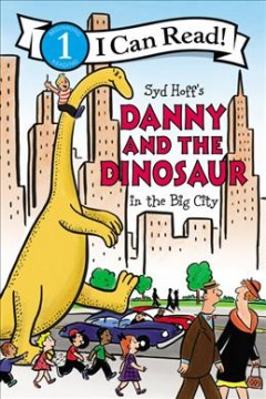 Syd Hoff's Danny and the dinosaur in the big city /  by Bruce Hale ; pictures in the style of Syd Hoff by Charles Grosvenor and David A. Cutting.