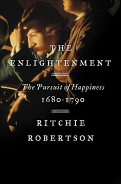 The enlightenment : the pursuit of happiness, 1680-1790 / Ritchie Robertson. - Ritchie Robertson.